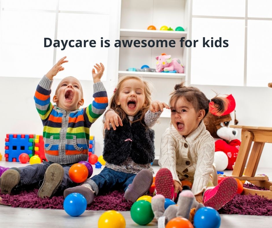 Daycare is awesome for kids